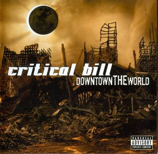 Critical Bill - Downtown The World (2007)