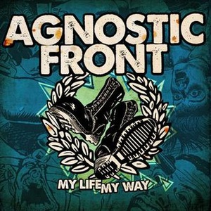Agnostic Front - My Life My Way (2011)
