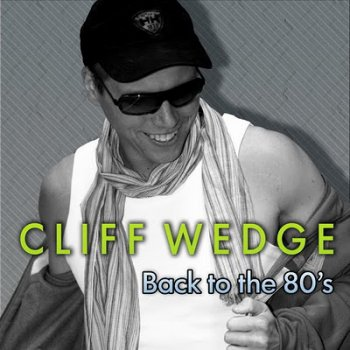 Cliff Wedge - Back To The 80's [2CD] (2009)