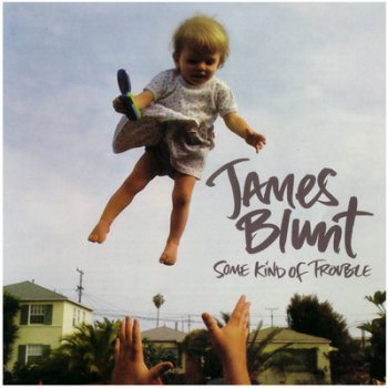 James Blunt – Some Kind Of Trouble (2010)