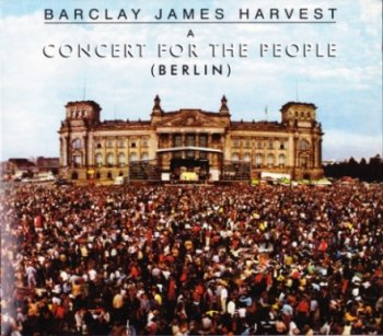 Barclay James Harvest - A Concert For The People /Berlin Live-1982/ (Remastered 2010)