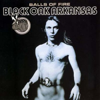 Black Oak Arkansas - Balls Of Fire [Reissue 1995] (1976)