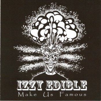 Izzy Edible - Make Us Famous (2011)