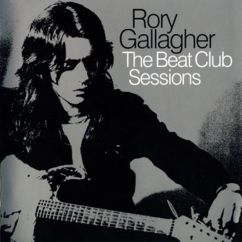 Rory Gallagher - The Beat Club Sessions (2010)