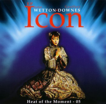 John Wetton & Geoffrey Downes - Icon: Heat Of The Moment-05 EP (2005)
