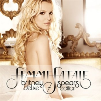 Britney Spears - Femme Fatale (2011) [Deluxe Edition]