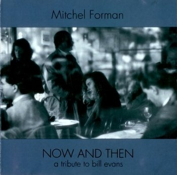 Mitchel Forman - Now & Then A Tribute To Bill Evans (1993)