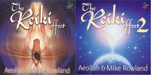 Aeoliah & Mike Rowland - The Reiki Effect Vol. 1,2 (2000, 2002)