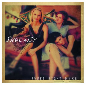 SHeDAISY - Sweet Right Here (2004)