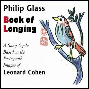 Philip Glass & Leonard Cohen - Book of Longing (2007)