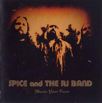 Spice And The RJ Band - Shave Your Fear  [2009]