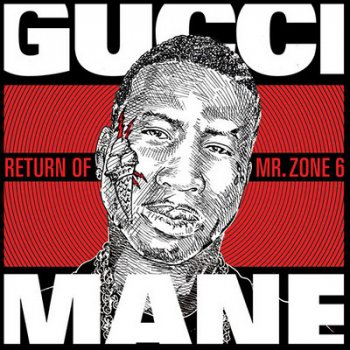 Gucci Mane-The Return Of Mr. Zone 6 2011
