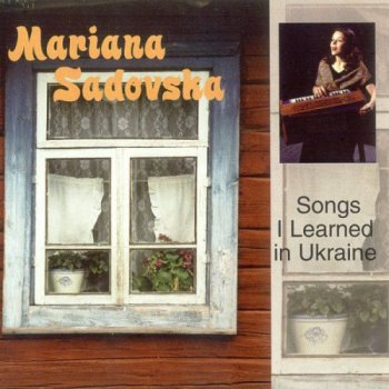 Mariana Sadovska - Songs I Learned In Ukraine (2001)