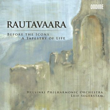 Einojuhani Rautavaara - Before the Icons; The Tapestry of Life (2010)