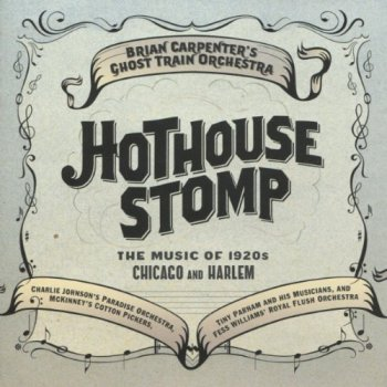 Brian Carpenter's Ghost Train Orchestra - Hothouse Stomp (2011)