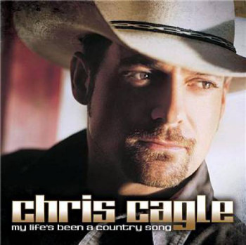 Chris Cagle - My Life's Been A Country Song (2008)