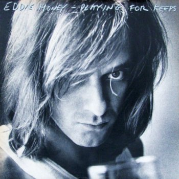 Eddie Money - Playing For Keeps [Reissue 2013] (1980)
