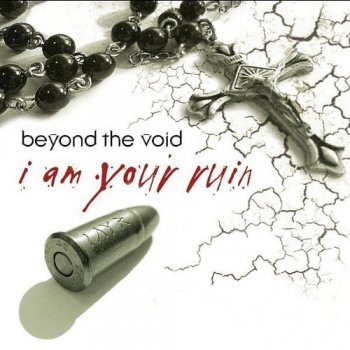 Beyond the Void - I Am Your Ruin (2006)