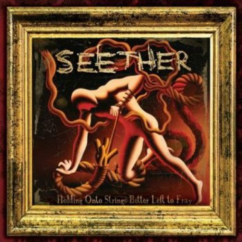 Seether - Holding Onto Strings Better Left To Fray (Deluxe Edition) 2011
