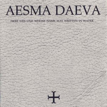Aesma Daeva - Here Lies One Whose Name Was Written In Water (1999)