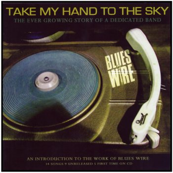 Blues Wire - Take My Hand To The Sky (2007)