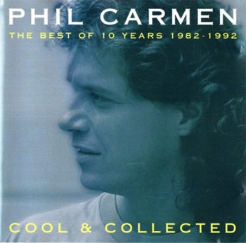 Phil Carmen - Cool & Collected - The Best of 10 Years 1982-1992 (1992)