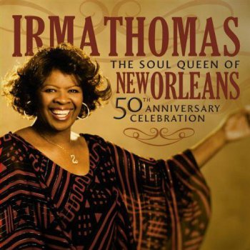 Irma Thomas - The Soul Queen of New Orleans: 50th Anniversary (2009)
