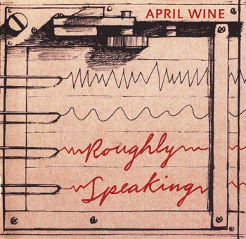 April Wine - Roughly Speaking 2006