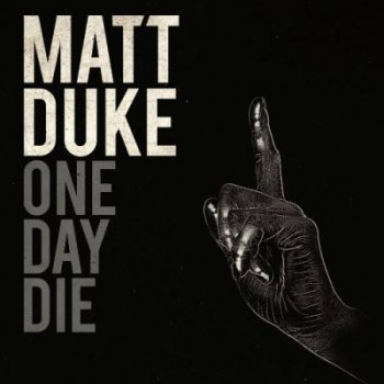 Matt Duke - One Day Die (2011)