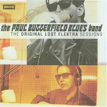 The Paul Butterfield Blues Band - The Original Lost Elektra Sessions (1995)