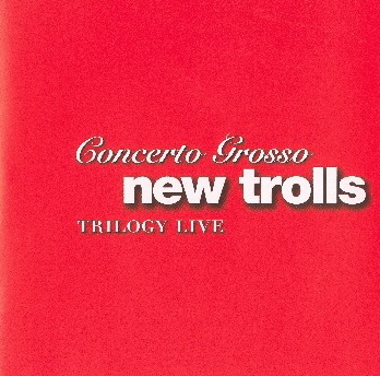 NEW TROLLS  Concerto Grosso Trilogy Live