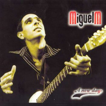 Miguel M - A New Day (2005)