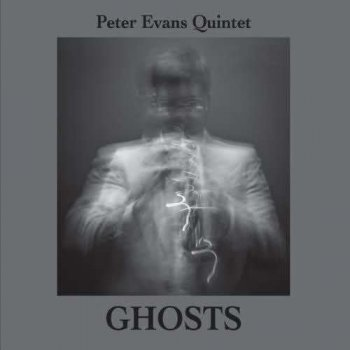 Peter Evans Quintet - Ghosts (2011)