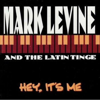 Mark Levine & the Latin Tinge - Hey, It's Me (2000)