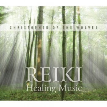 Christopher of the Wolves - Reiki Healing Music (2011)