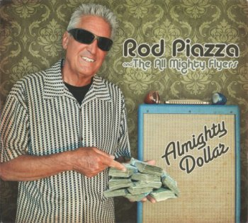 Rod Piazza and The All Mighty Flyers - Almighty Dollar (2011)