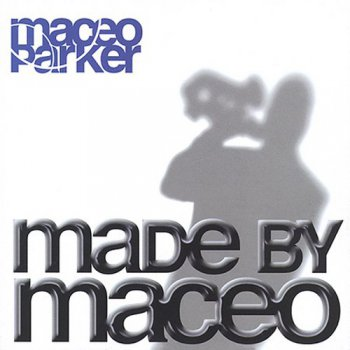 Maceo Parker - Made By Maceo (2003)