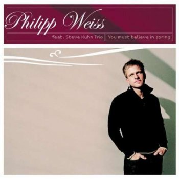 Philipp Weiss - You Must Believe in Spring (2005)
