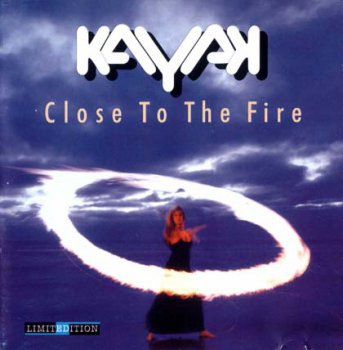 Kayak - Close To The Fire 2000