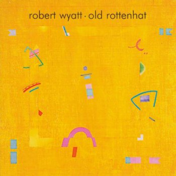 Robert Wyatt - Old Rottenhat (2008)