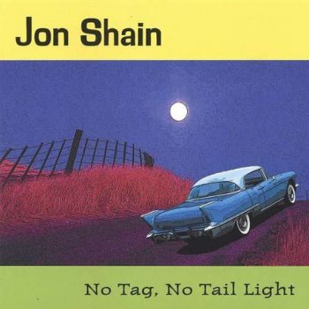 Jon Shain - No Tag, No Tail Light (2003)