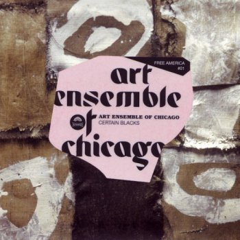 Art Ensemble Of Chicago - Certain Blacks (2004)