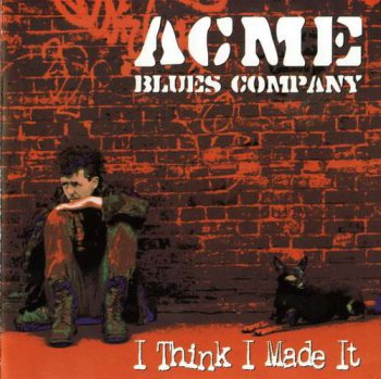 Acme Blues Company - I Think I Made It (2006)