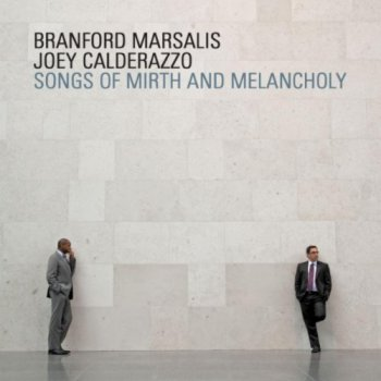 Branford Marsalis & Joe Calderazzo - Songs of Mirth and Melancholy (2011)