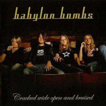 Babylon Bombs - Cracked Wide Open and Bruised (2005)