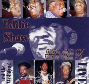 Eddie Shaw and the Wolfgang -  Papa Told Me - LIVE (2001)