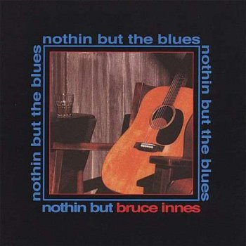 Bruce Innes - Nothin but the Blues (2007)