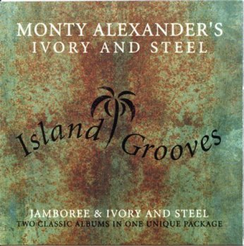 Monty Alexander's Ivory and Steel - Island Grooves (2000)