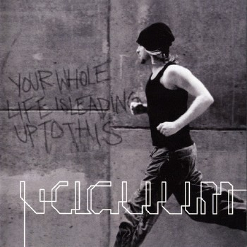 Vacuum - Your Whole Life Is Leading UpTo This (Enhanced Edition) (2007)