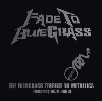 Iron Horse - Fade to Bluegrass: The Bluegrass Tribute to Metallica (2003)